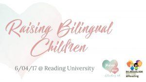 Raising Bilingual Children @ Reading University